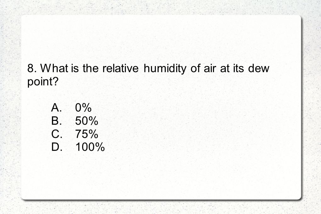 8. What is the relative humidity of air at its dew point