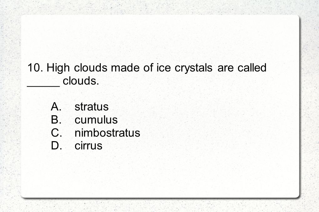 10. High clouds made of ice crystals are called _____ clouds.