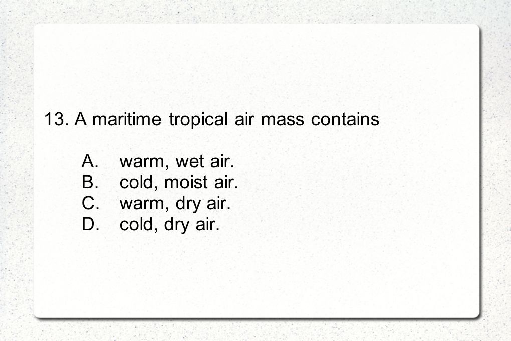 13. A maritime tropical air mass contains