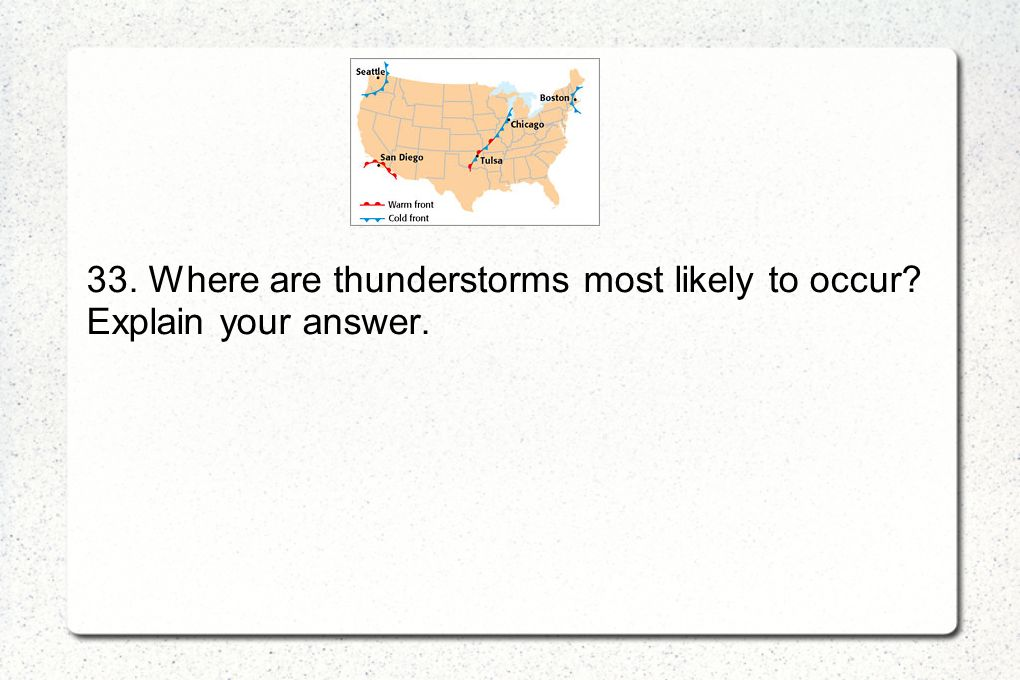 33. Where are thunderstorms most likely to occur Explain your answer.