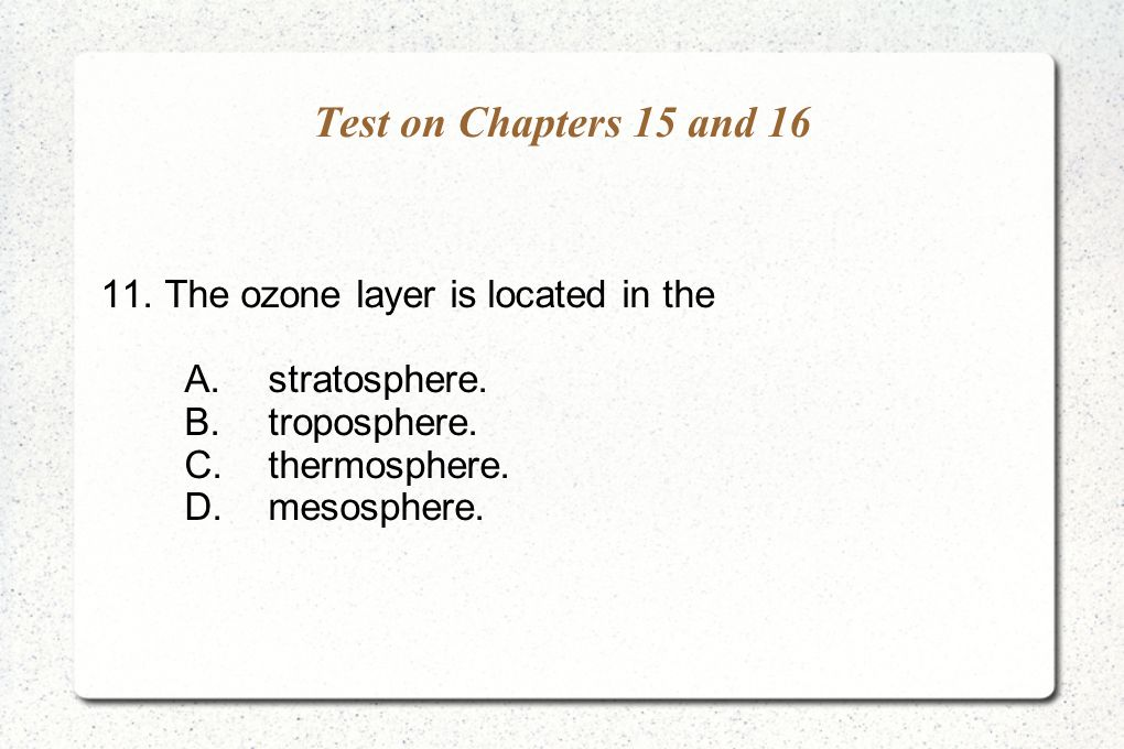 Test on Chapters 15 and The ozone layer is located in the