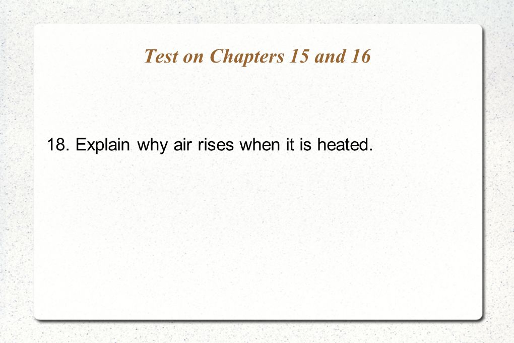 18. Explain why air rises when it is heated.