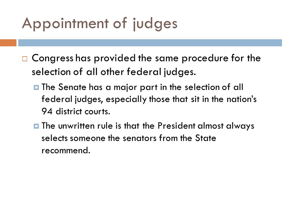 Appointment of judges Congress has provided the same procedure for the selection of all other federal judges.