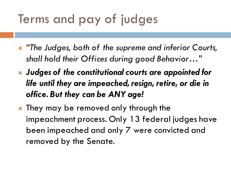 Terms and pay of judges The Judges, both of the supreme and inferior Courts, shall hold their Offices during good Behavior…
