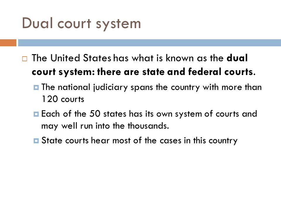 Dual court system The United States has what is known as the dual court system: there are state and federal courts.
