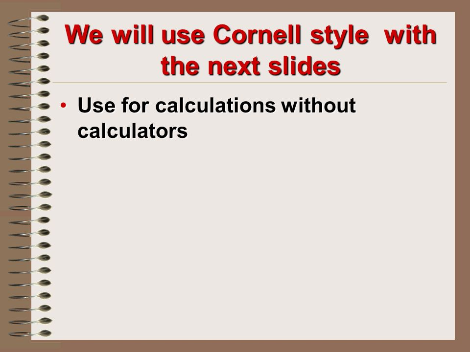 We will use Cornell style with the next slides