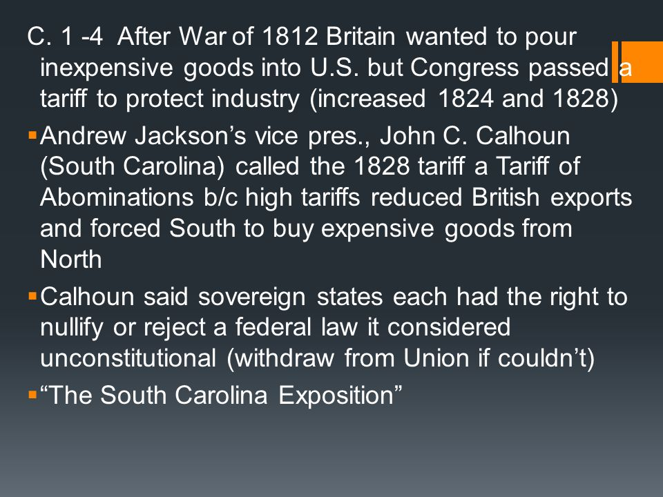 C. 1 -4 After War of 1812 Britain wanted to pour inexpensive goods into U.S. but Congress passed a tariff to protect industry (increased 1824 and 1828)