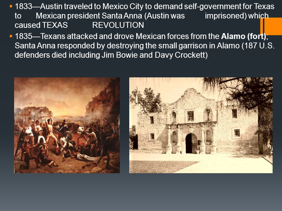 1833—Austin traveled to Mexico City to demand self-government for Texas to Mexican president Santa Anna (Austin was imprisoned) which caused TEXAS REVOLUTION