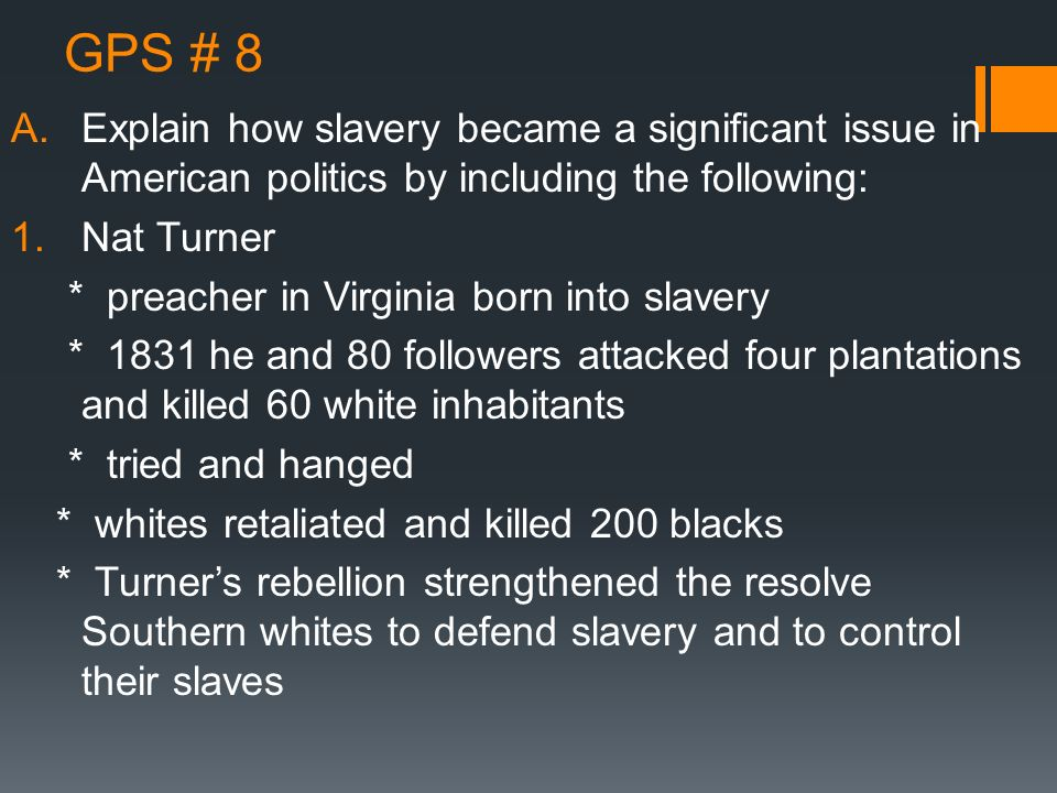 GPS # 8 Explain how slavery became a significant issue in American politics by including the following: