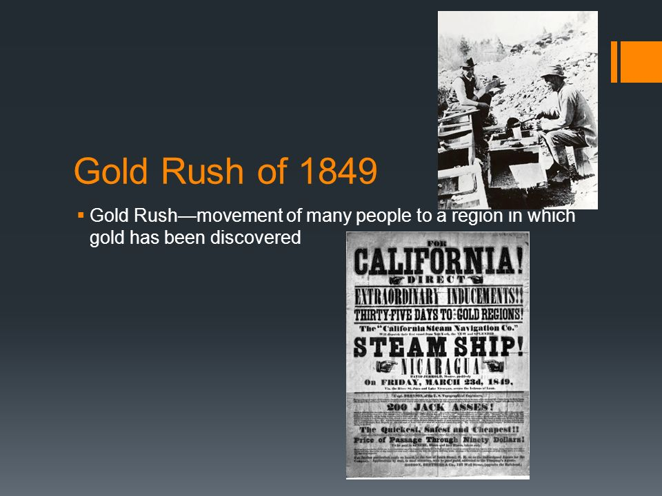Gold Rush of 1849 Gold Rush—movement of many people to a region in which gold has been discovered