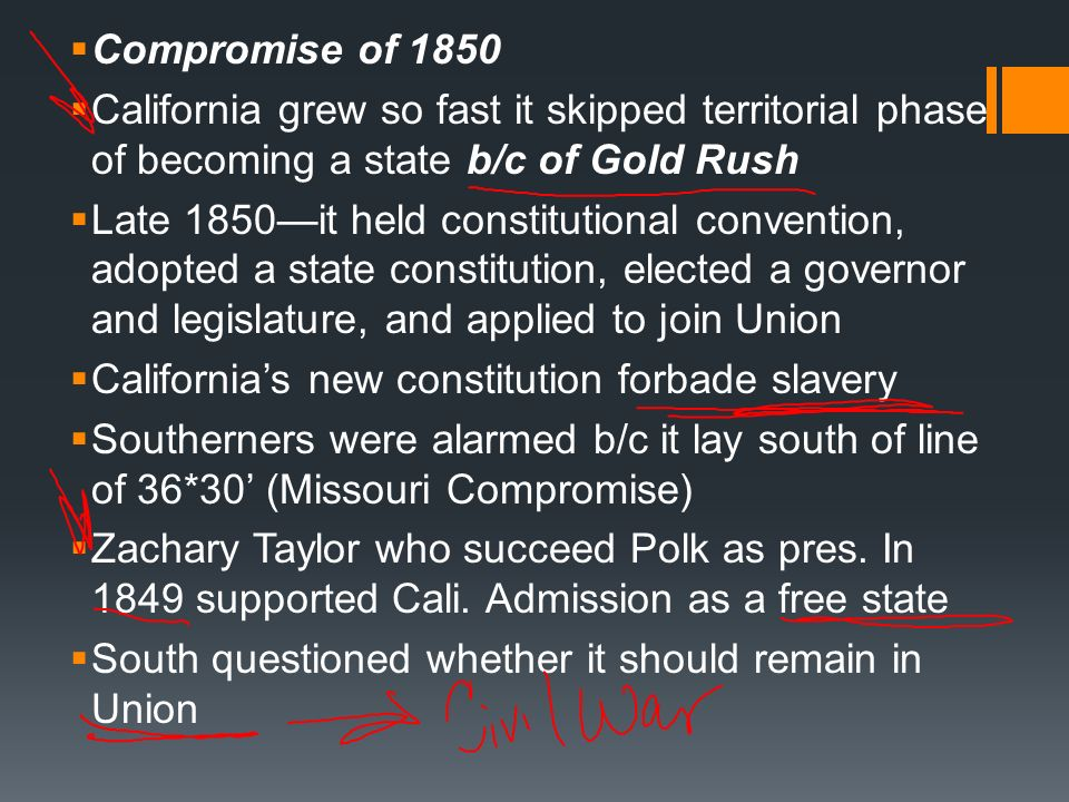 Compromise of 1850 California grew so fast it skipped territorial phase of becoming a state b/c of Gold Rush.