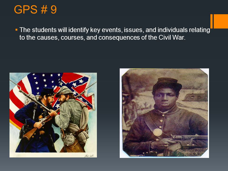 GPS # 9 The students will identify key events, issues, and individuals relating to the causes, courses, and consequences of the Civil War.