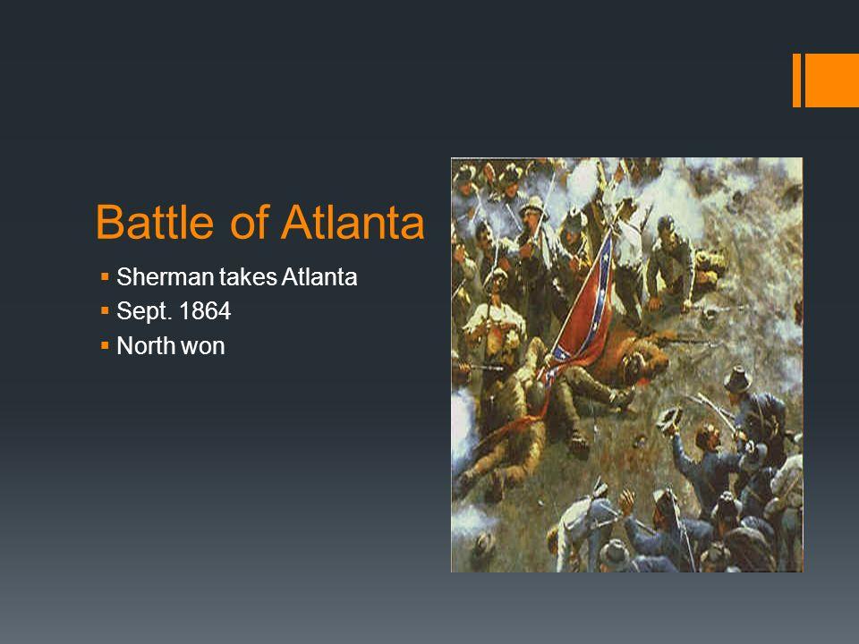 Battle of Atlanta Sherman takes Atlanta Sept. 1864 North won
