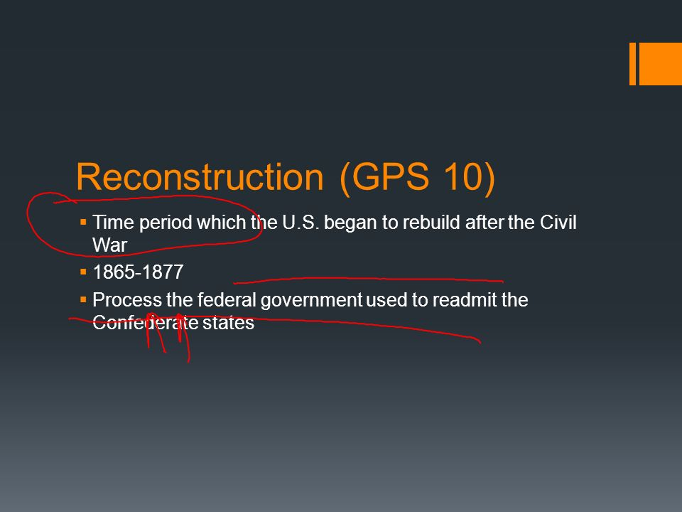 Reconstruction (GPS 10) Time period which the U.S. began to rebuild after the Civil War. 1865-1877.