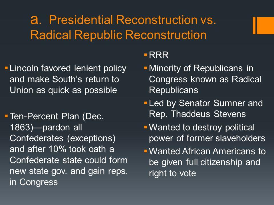 a. Presidential Reconstruction vs. Radical Republic Reconstruction