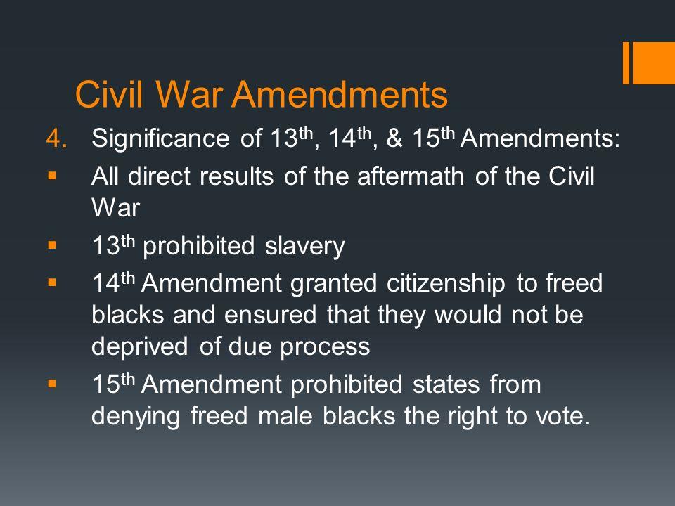 Civil War Amendments Significance of 13th, 14th, & 15th Amendments: