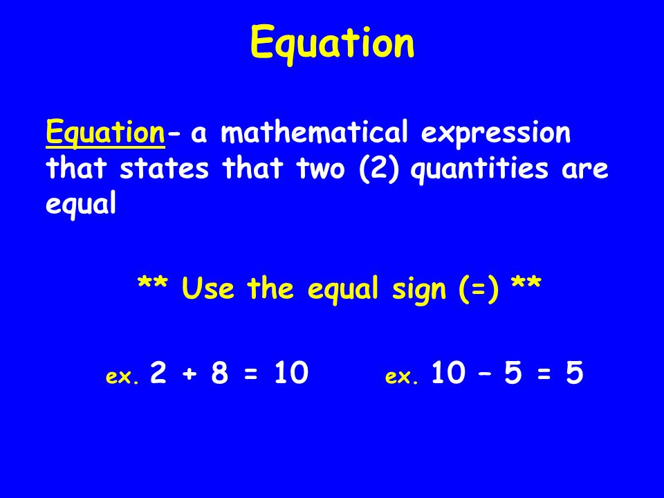 ** Use the equal sign (=) **