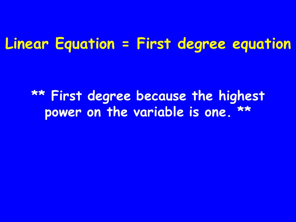 Linear Equation = First degree equation