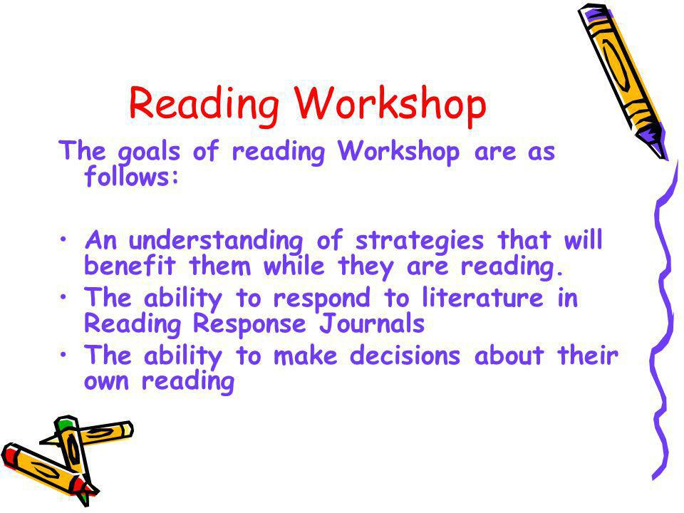 Reading Workshop The goals of reading Workshop are as follows: