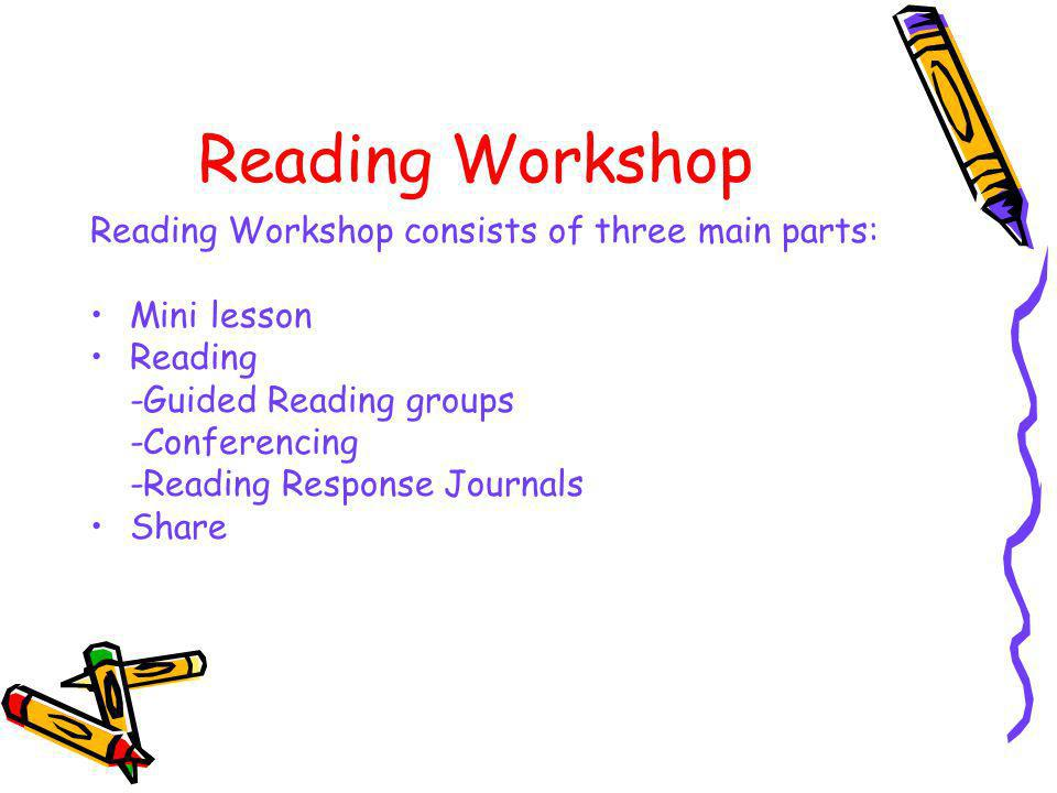 Reading Workshop Reading Workshop consists of three main parts: