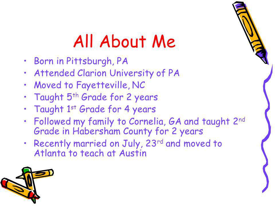 All About Me Born in Pittsburgh, PA Attended Clarion University of PA