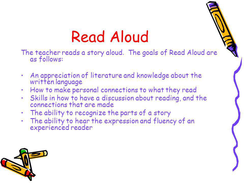 Read Aloud The teacher reads a story aloud. The goals of Read Aloud are as follows: