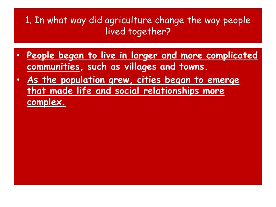 1. In what way did agriculture change the way people lived together