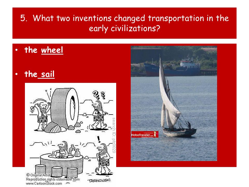 5. What two inventions changed transportation in the early civilizations