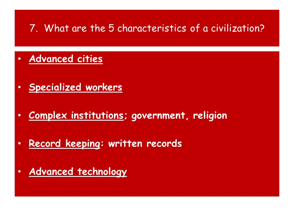 7. What are the 5 characteristics of a civilization
