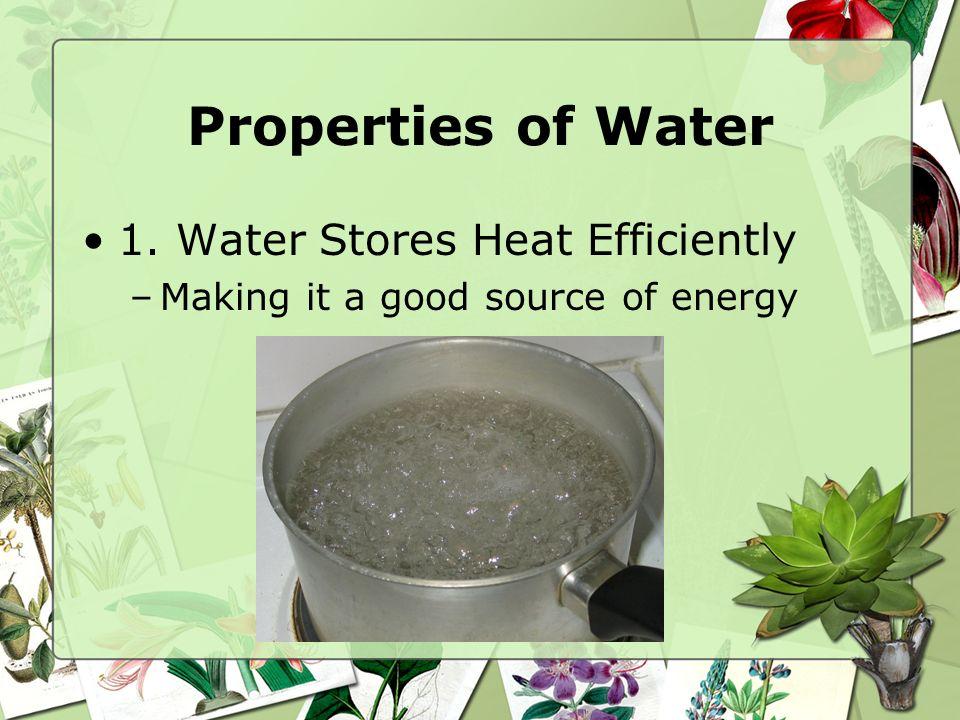 Properties of Water 1. Water Stores Heat Efficiently