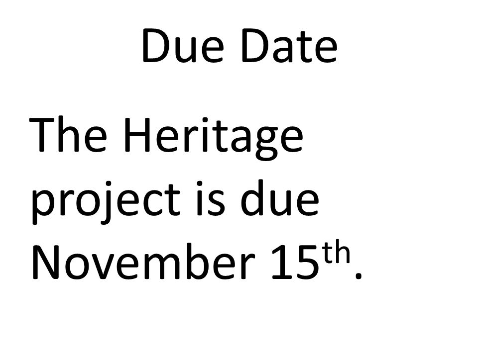 Due Date The Heritage project is due November 15th.