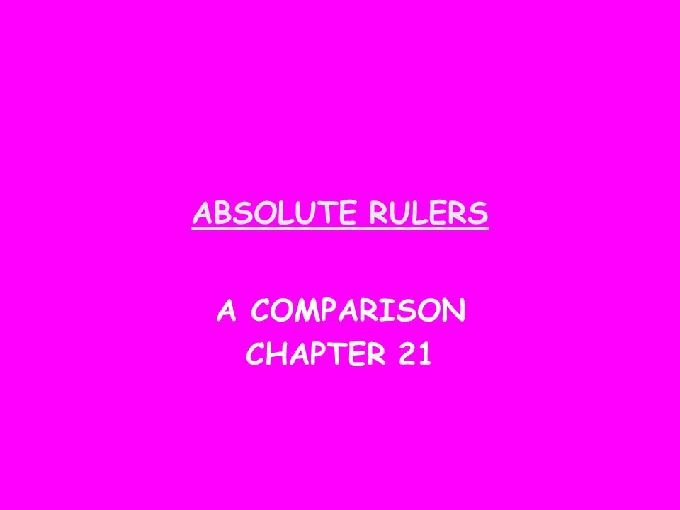 ABSOLUTE RULERS A COMPARISON CHAPTER 21