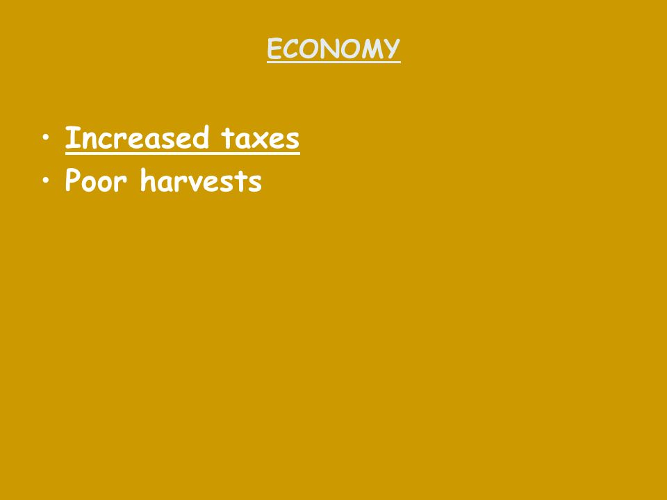 ECONOMY Increased taxes Poor harvests