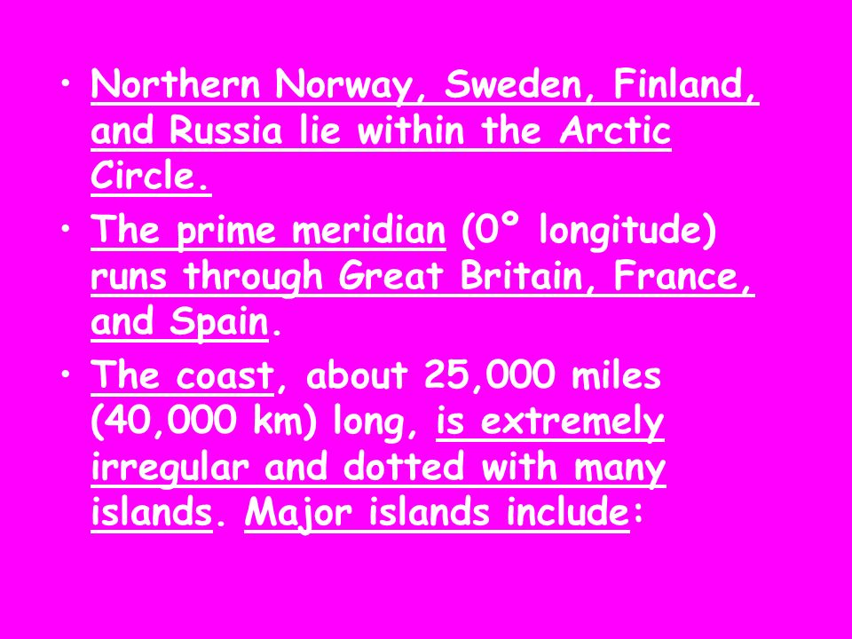 Northern Norway, Sweden, Finland, and Russia lie within the Arctic Circle.