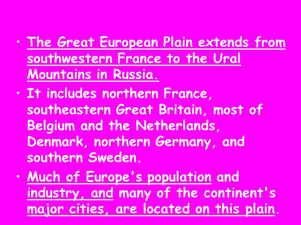The Great European Plain extends from southwestern France to the Ural Mountains in Russia.