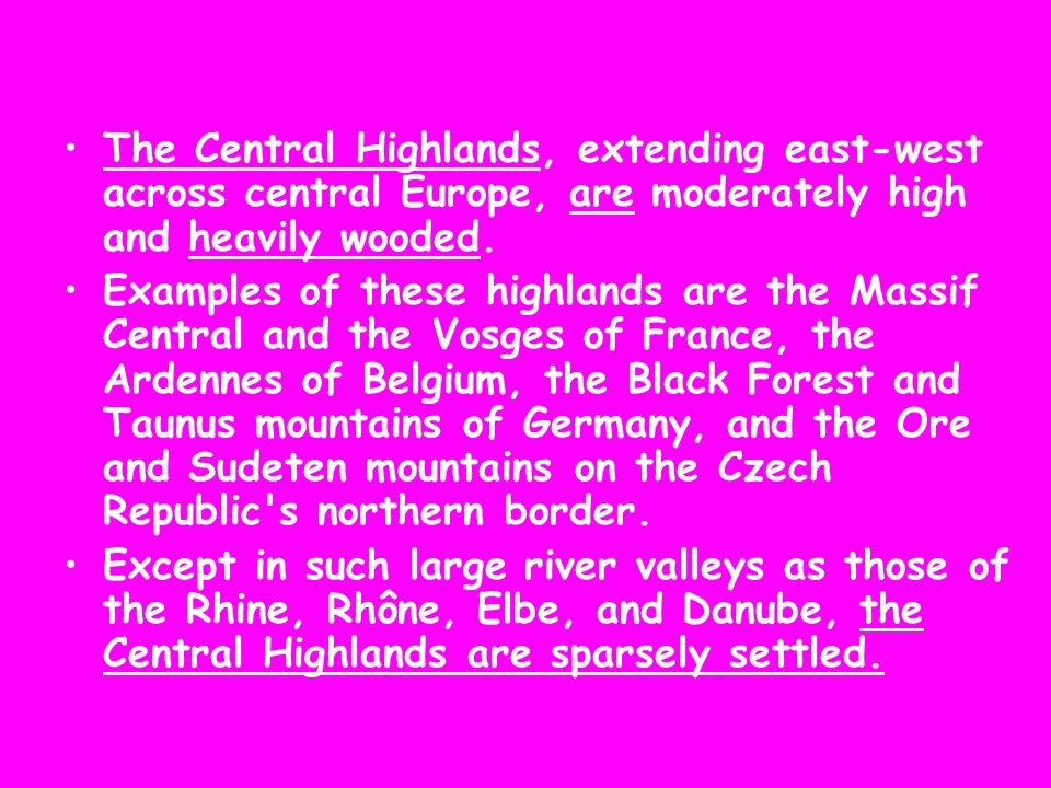 The Central Highlands, extending east-west across central Europe, are moderately high and heavily wooded.