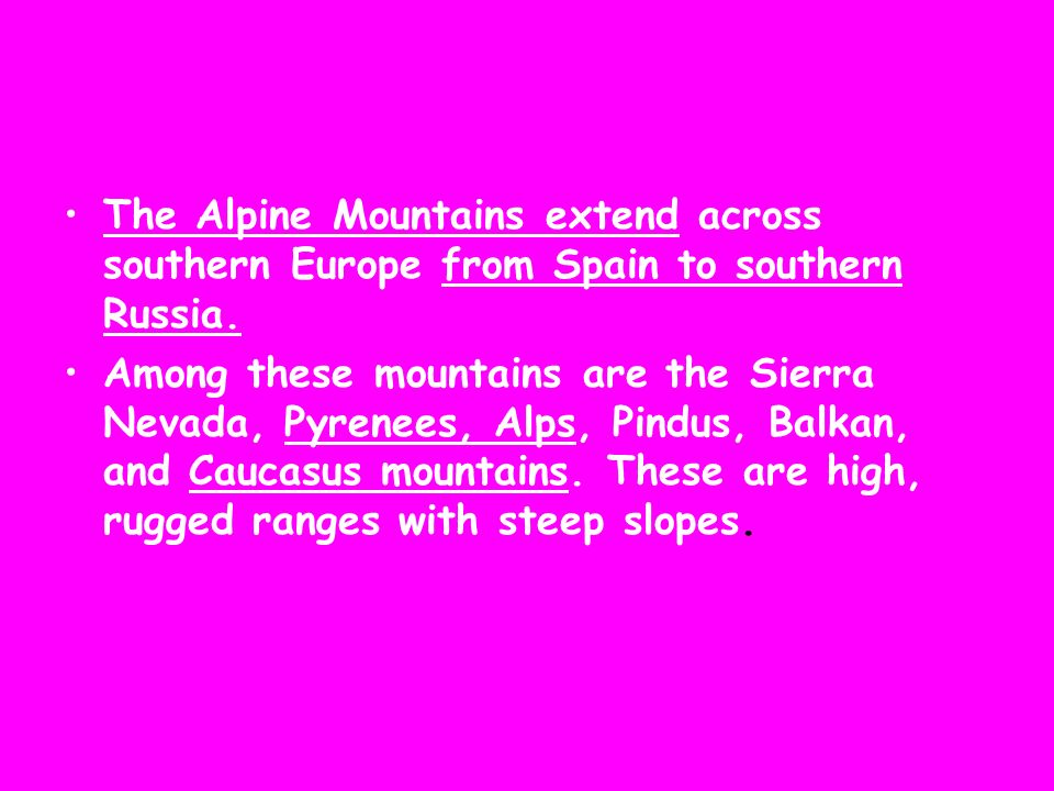 The Alpine Mountains extend across southern Europe from Spain to southern Russia.