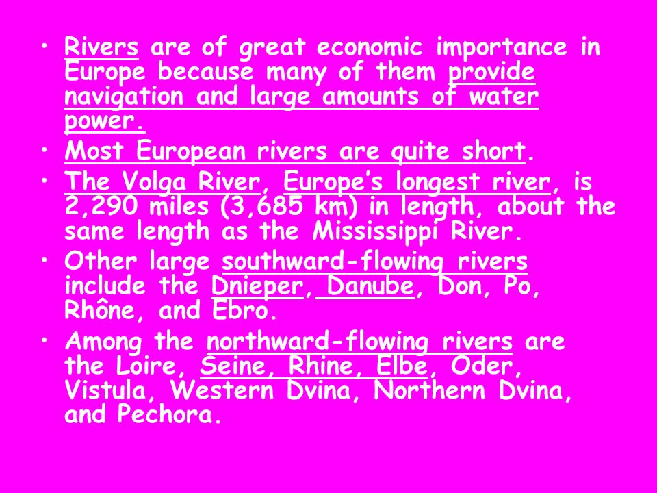 Rivers are of great economic importance in Europe because many of them provide navigation and large amounts of water power.