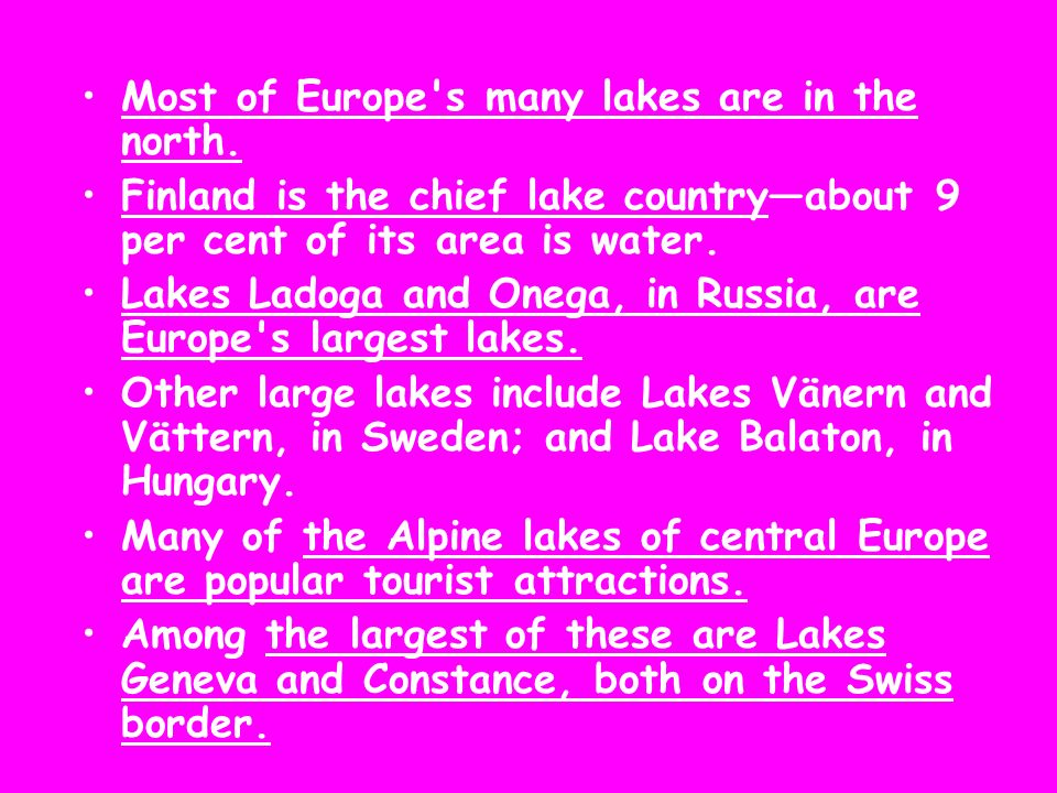 Most of Europe s many lakes are in the north.