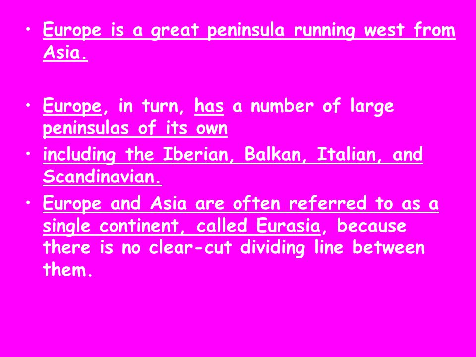 Europe is a great peninsula running west from Asia.