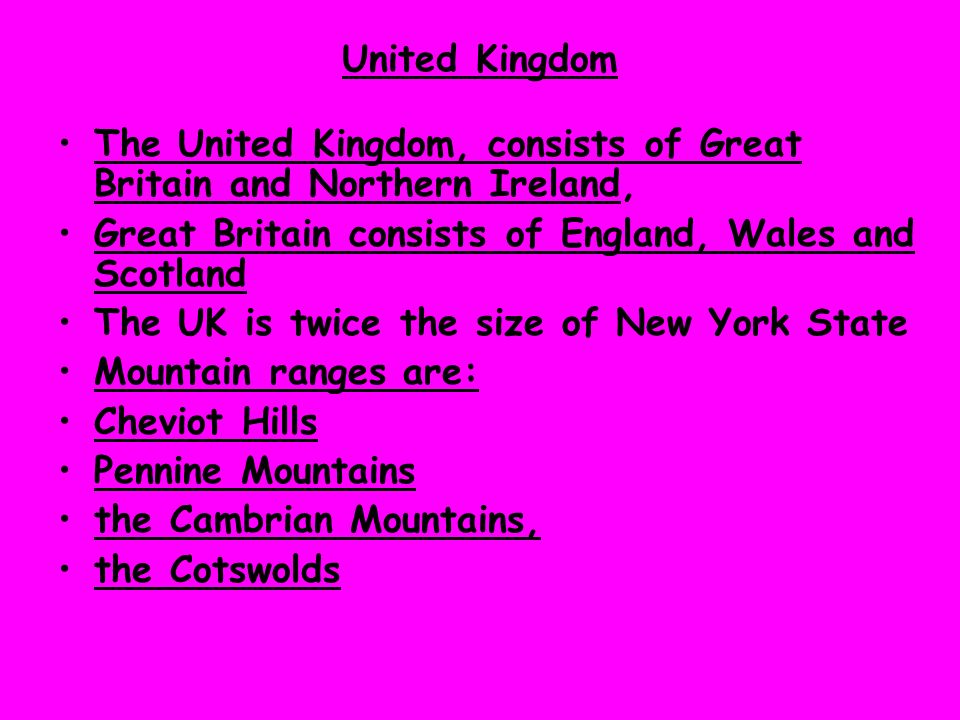 United Kingdom The United Kingdom, consists of Great Britain and Northern Ireland, Great Britain consists of England, Wales and Scotland.