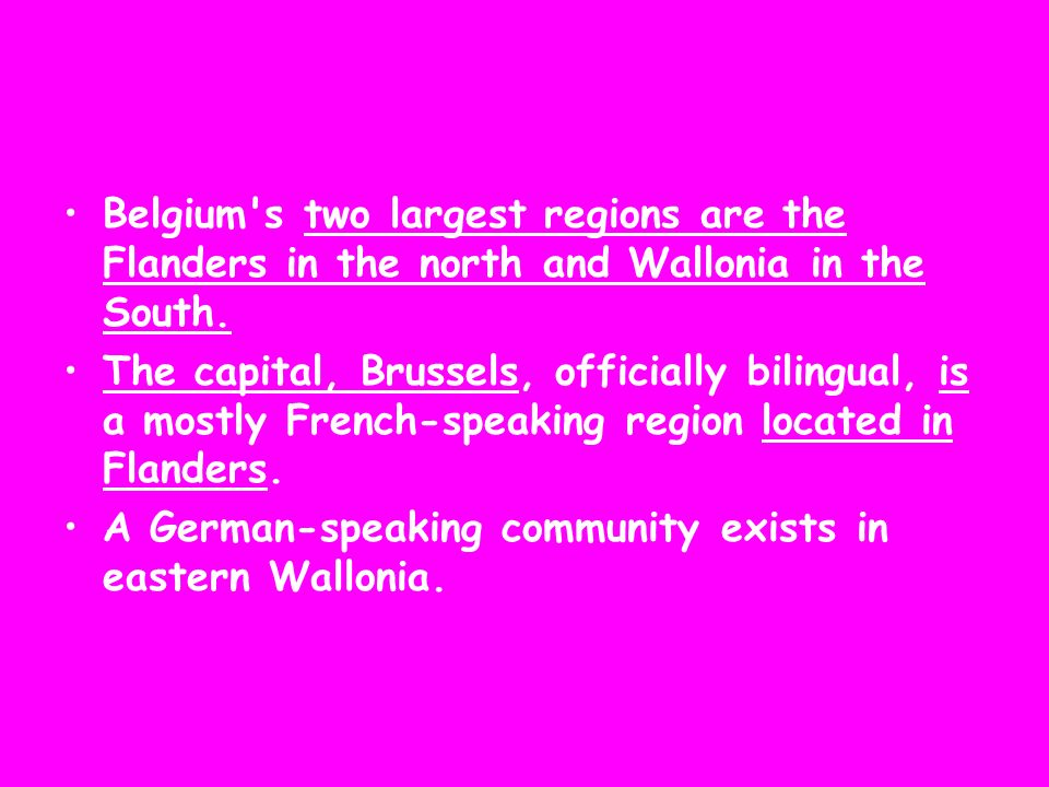 Belgium s two largest regions are the Flanders in the north and Wallonia in the South.