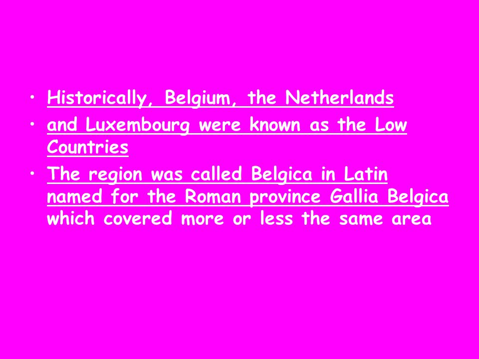 Historically, Belgium, the Netherlands