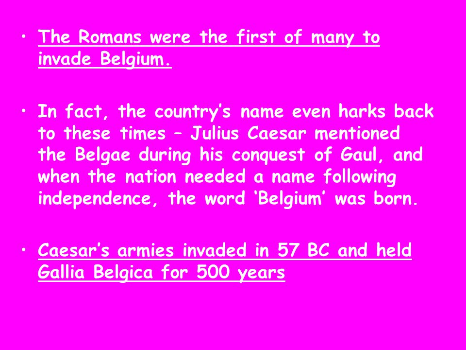 The Romans were the first of many to invade Belgium.