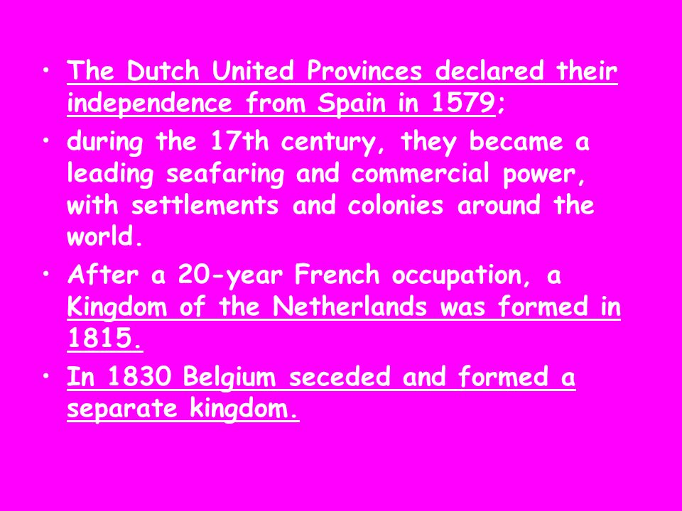 The Dutch United Provinces declared their independence from Spain in 1579;
