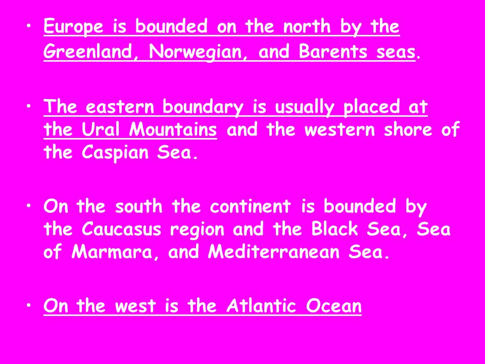 Europe is bounded on the north by the Greenland, Norwegian, and Barents seas.