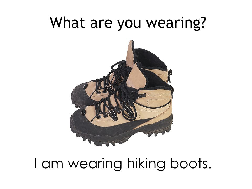 I am wearing hiking boots.