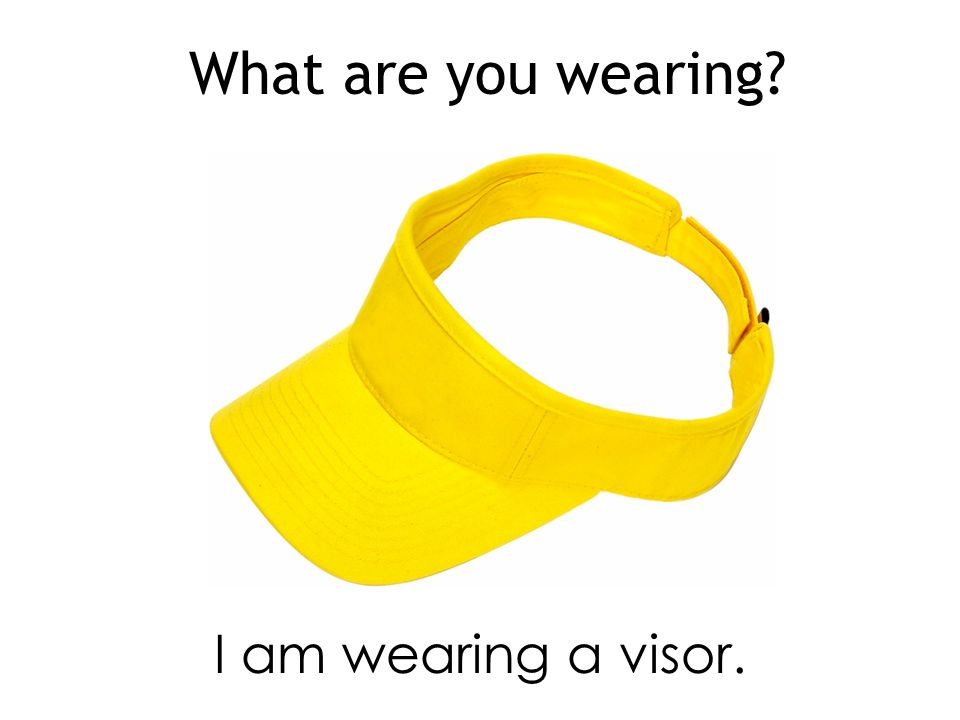 What are you wearing I am wearing a visor.