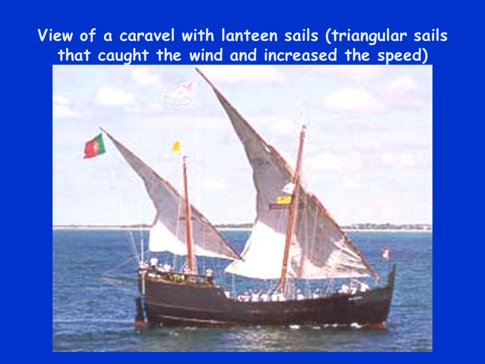 View of a caravel with lanteen sails (triangular sails that caught the wind and increased the speed)