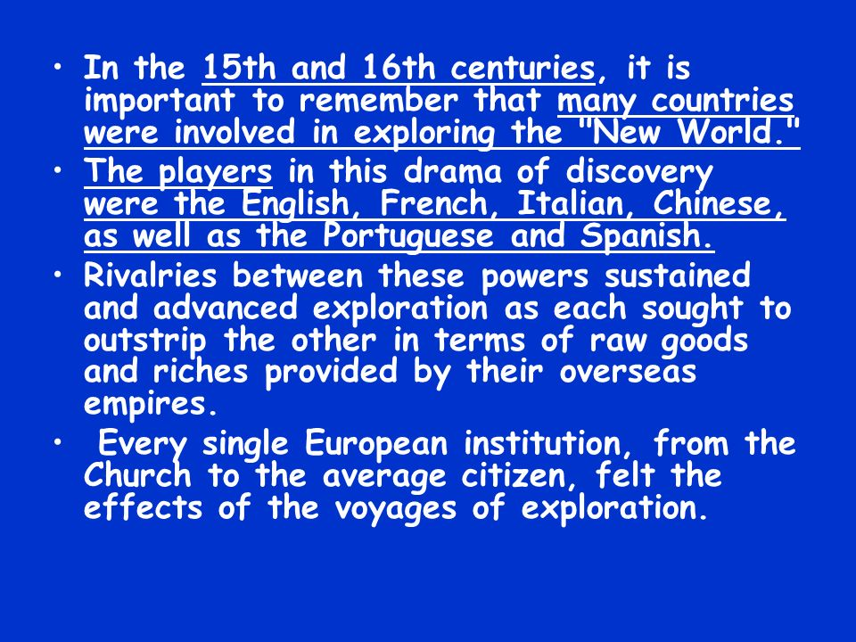 In the 15th and 16th centuries, it is important to remember that many countries were involved in exploring the New World.